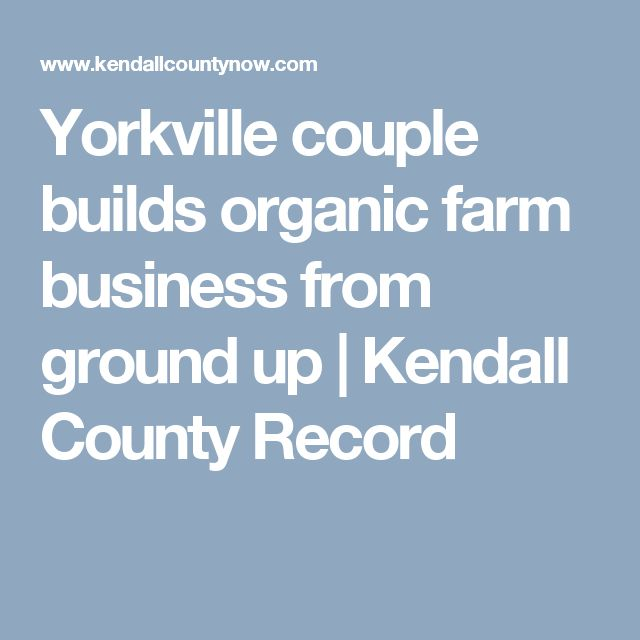 Yorkville couple builds organic farm business from ground up   Kendall County Record