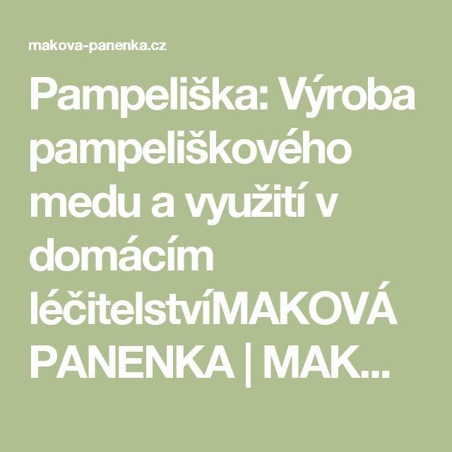 Pampeliška: Výroba pampeliškového medu a využití v domácím léčitelstvíMAKOVÁ PANENKA | MAKOVÁ PANENKA