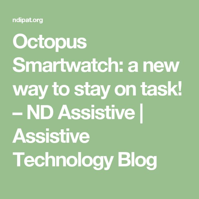 Octopus Smartwatch: a new way to stay on task! –  ND Assistive | Assistive Technology Blog
