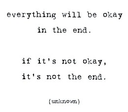 everything will be ok in the end. if it's not ok, it's not the end ~ quote