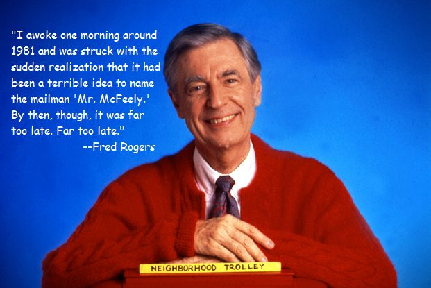On his show's characters: | 15 Quotes That Show That Mr. Rogers Was A Perfect Human Being