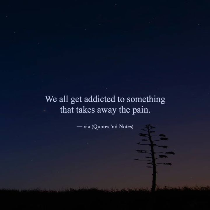 We all get addicted to something that takes away the pain. via (http://ift.tt/2css61R)