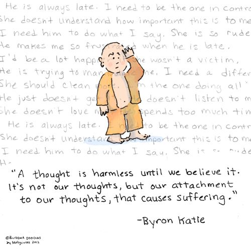 """""""A thought is harmless until we believe it. It's not our thoughts, but our attachment to our thoughts, that causes suffering."""" Byron Katie #BuddhaDoodles"""
