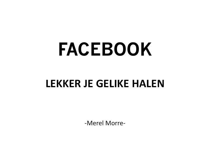 Facebook. Lekker je gelike halen. (Door Merel Morre) #quote