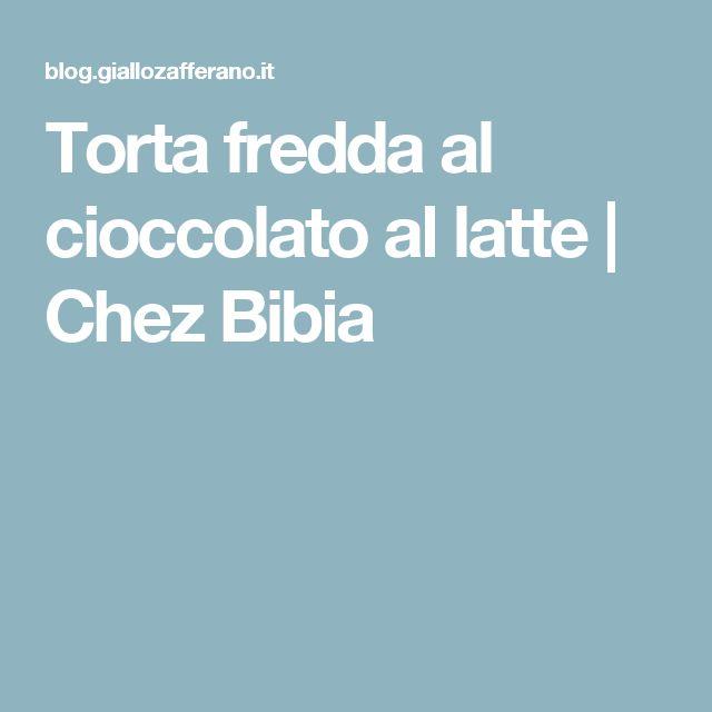 Torta fredda al cioccolato al latte | Chez Bibia