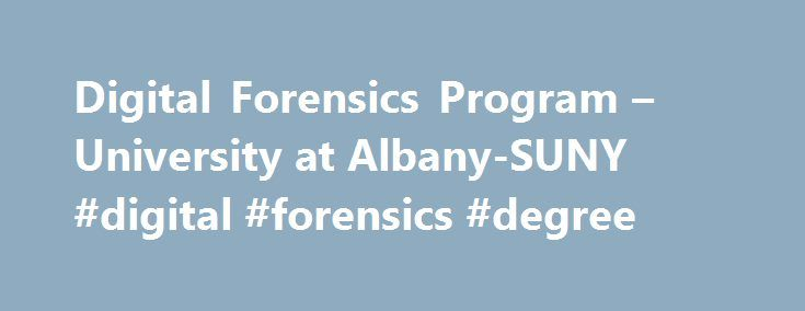 Digital Forensics Program – University at Albany-SUNY #digital #forensics #degree http://sierra-leone.remmont.com/digital-forensics-program-university-at-albany-suny-digital-forensics-degree/  # B.S. in Digital Forensics The four-year undergraduate program in digital forensics has a forward-looking curriculum that will help you build the skills and experience to answer the who, what, where, when and why of cyber incidents including cyber attacks and cyber crimes. Why Choose this Degree?…
