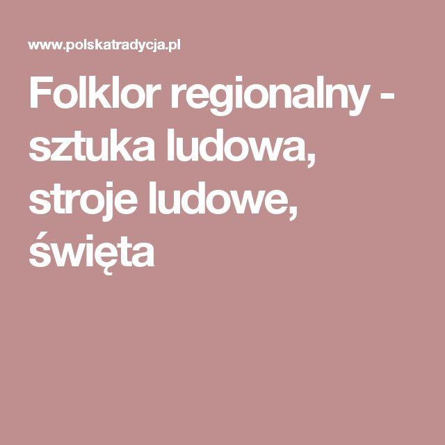 Folklor regionalny - sztuka ludowa, stroje ludowe, święta