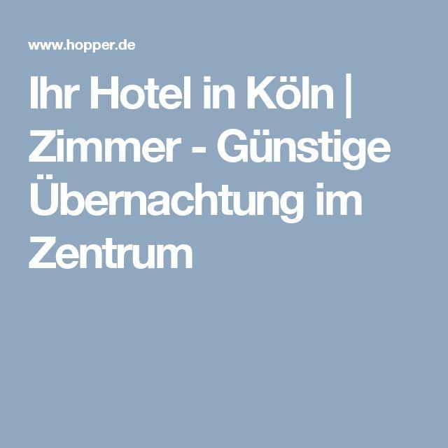 Ihr Hotel in Köln | Zimmer - Günstige Übernachtung im Zentrum