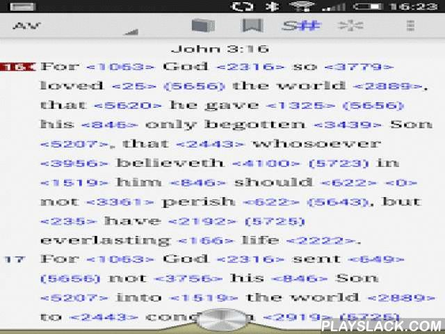Online Bible  Android App - playslack.com ,  Online Bible: Easy to use, with advanced study featuresThis app helps you read and study the Bible, find relevant passages and get a better understanding by examining the greek and hebrew source through strong's numbers.This free app comes with extensive content, including:• Authorised (King James) Version with Strong's Numbers• NET Bible• Greek and Hebrew Lexicons• Thematic and Cross ReferencesAdditional bibles and commentaries can be added free…