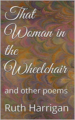 That Woman in the Wheelchair: and other poems - Kindle edition by Ruth Harrigan. Literature & Fiction Kindle eBooks @ Amazon.com.