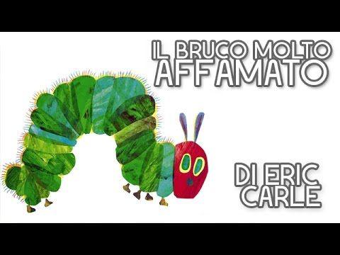 Il bruco molto affamato - The Very Hungry Caterpillar (Versione italiana) di Eric Carle - YouTube