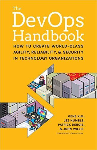 The DevOps Handbook: How to Create World-Class Agility, Reliability, and Security in Technology Organizations by [Kim, Gene, Humble, Jez, Debois, Patrick, Willis, John]