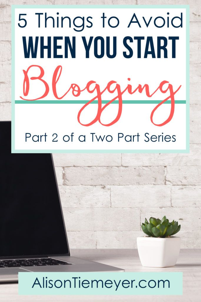 How to Blog: What To Do & What To Avoid [Part 2] | AlisonTiemeyer.com