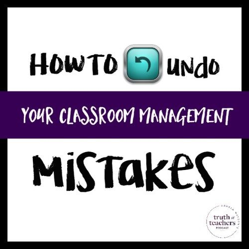 How to undo your classroom management mistakes