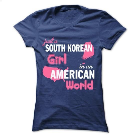 Just A  South Korean Girl In An American World - #tshirt style #cool sweatshirt. ORDER NOW => https://www.sunfrog.com/No-Category/Just-A-South-Korean-Girl-In-An-American-World-Ladies.html?68278