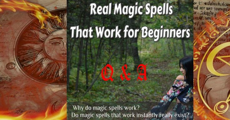 Q&A Why do magic spells work? Do magic spells that work instantly really exist? Where to find real magic spells that work for beginners? How to cast spells?