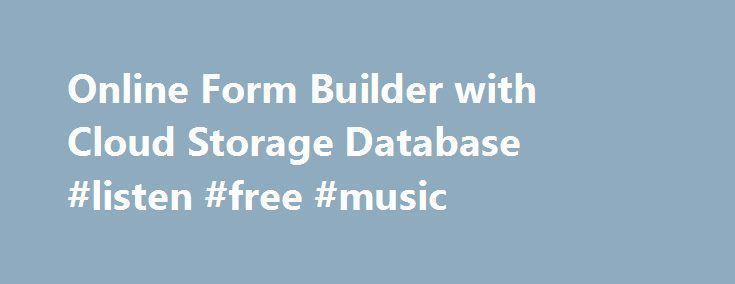 Online Form Builder with Cloud Storage Database #listen #free #music http://free.remmont.com/online-form-builder-with-cloud-storage-database-listen-free-music/  #free films online # Create and share your forms. Building online forms can be hard. Wufoo makes it easy. Our form designer can help you create contact forms, online surveys and invitations so you can collect the data, registrations and payments you need. Create A Form! Use our easy form builder to customize and design […]