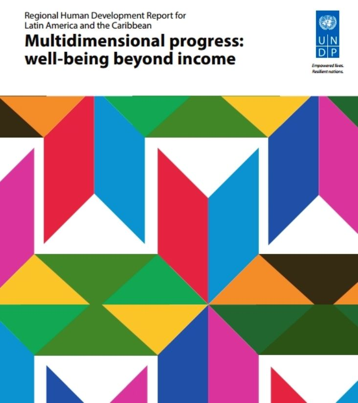 Human Development Report for Latin America and the Caribbean 2016: Multidimensional progress: well-being beyond income (EBOOK) FULLTEXT: http://www.latinamerica.undp.org/content/rblac/en/home/library/human_development/informe-regional-sobre-desarrollo-humano-para-america-latina-y-e/