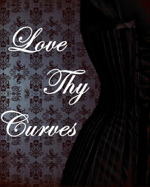 Love Thy Curves,,,,,, dress them up and show them off,,,enjoy your life ,, Always be real ,,We don't need anymore fake in this world,,,, D.H.