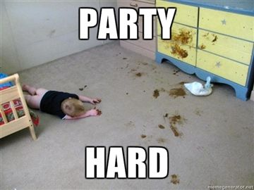 Party hard... Like a boss.... p.s this is my nightmare.