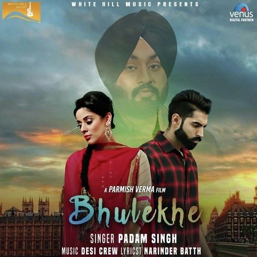 Bhulekhe Is The Single Track By Singer Padam Singh.Lyrics Of This Song Has Been Penned By Narinder Batth & Music Of This Song Has Been Given By Desi Crew.