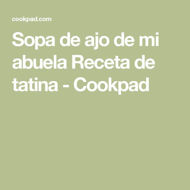 Sopa de ajo de mi abuela Receta de tatina - Cookpad