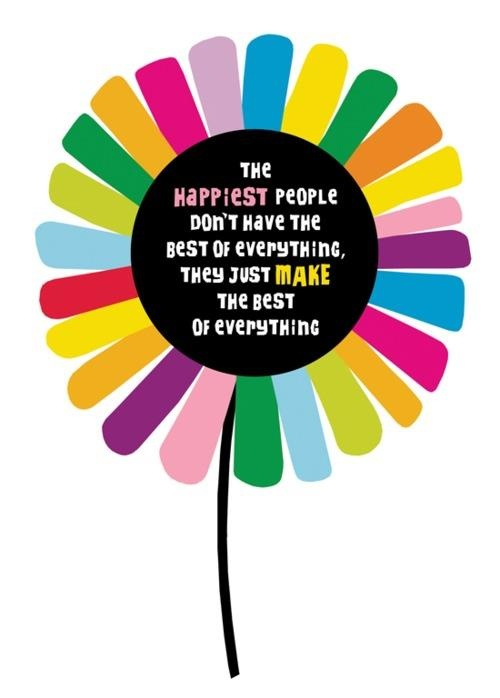 Make the best of everything ...happiness