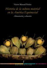 Título: Historia de la cultura material en la América equinoccial, alimentación y alimentos / Autor: Patiño, Víctor Manuel / Ubicación: FCCTP – Gastronomía – Tercer piso / Código: G/CO/ 641.013 B4 1