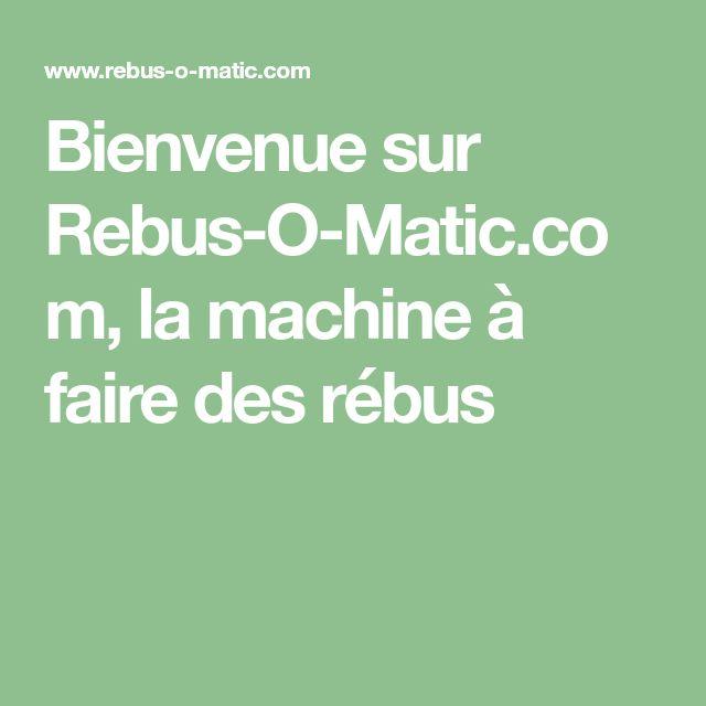 Bienvenue sur Rebus-O-Matic.com, la machine à faire des rébus