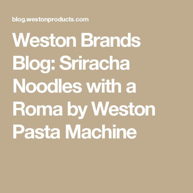 Weston Brands Blog: Sriracha Noodles with a Roma by Weston Pasta Machine