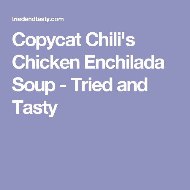 Copycat Chili's Chicken Enchilada Soup - Tried and Tasty