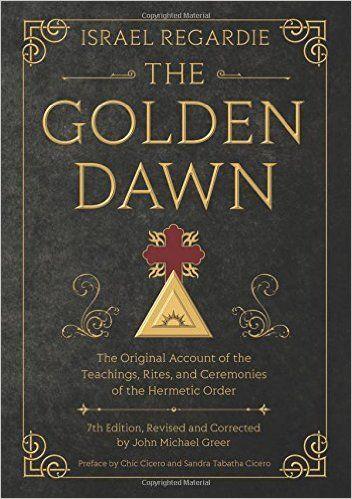 Amazon.com: The Golden Dawn: The Original Account of the Teachings, Rites, and Ceremonies of the Hermetic Order (9780738743998): Israel Regardie, John Michael Greer: Books