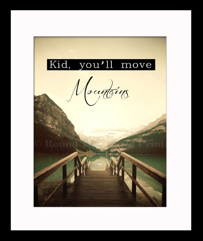 Kid, You'll Move mountains - Inspirational Quote, Mountains, Print, Wall Art, A4, Digital Download by RoundTheWorldPrints on Etsy