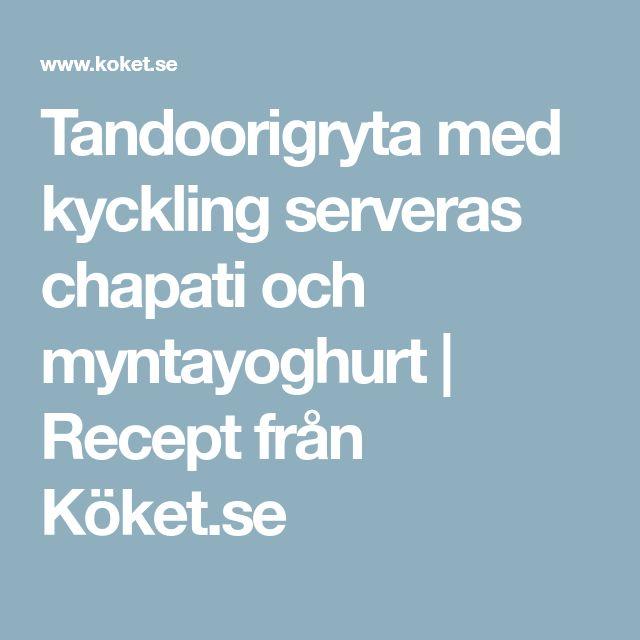 Tandoorigryta med kyckling serveras chapati och myntayoghurt   Recept från Köket.se