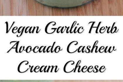 Garlic Herb Avocado Cashew Cream Cheese