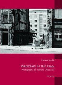 Wrocław in the 1960s. Photographs by Tomasz Olszewski - Marzena Smolak
