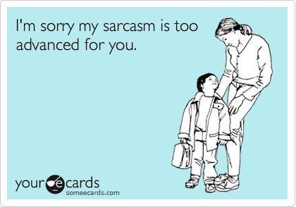Good Things, Advanced Sarcasm, So True, True Stories