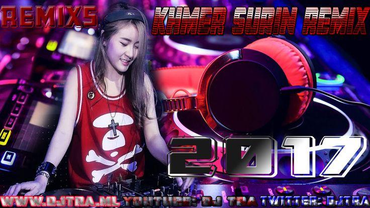 Khmer Surin Remix The Best Remix 2017 Top Remix 2017