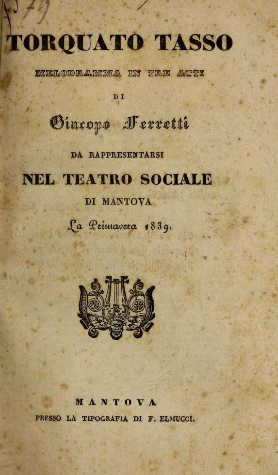 Torquato Tasso; melodramma in tre atti, di Giacopo Ferretti, da rappresentarsi nel Teatro Sociale di Mantova, la primavera 1839. - Donizetti, Gaetano, 1797-1848