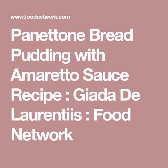 Panettone Bread Pudding with Amaretto Sauce Recipe : Giada De Laurentiis : Food Network