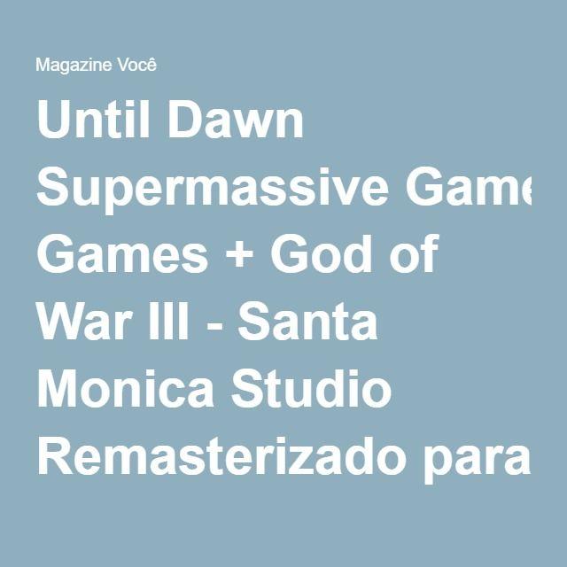 Until Dawn Supermassive Games + God of War III - Santa Monica Studio Remasterizado para PS4 - Magazine Siarra