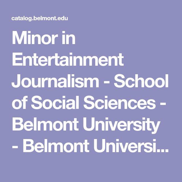Minor in Entertainment Journalism - School of Social Sciences - Belmont University - Belmont University - Undergraduate Catalog 2016-2017