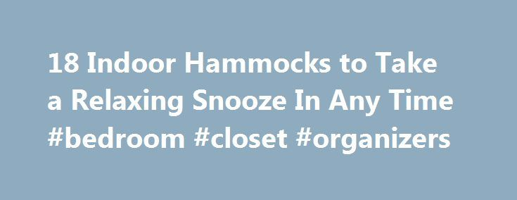 18 Indoor Hammocks to Take a Relaxing Snooze In Any Time #bedroom #closet #organizers http://bedrooms.remmont.com/18-indoor-hammocks-to-take-a-relaxing-snooze-in-any-time-bedroom-closet-organizers/  #bedroom hammock # 18 Indoor Hammocks to Take a Relaxing Snooze In Any Time If you love the Scandinavian look, you may want to take a look at this hammock [...]