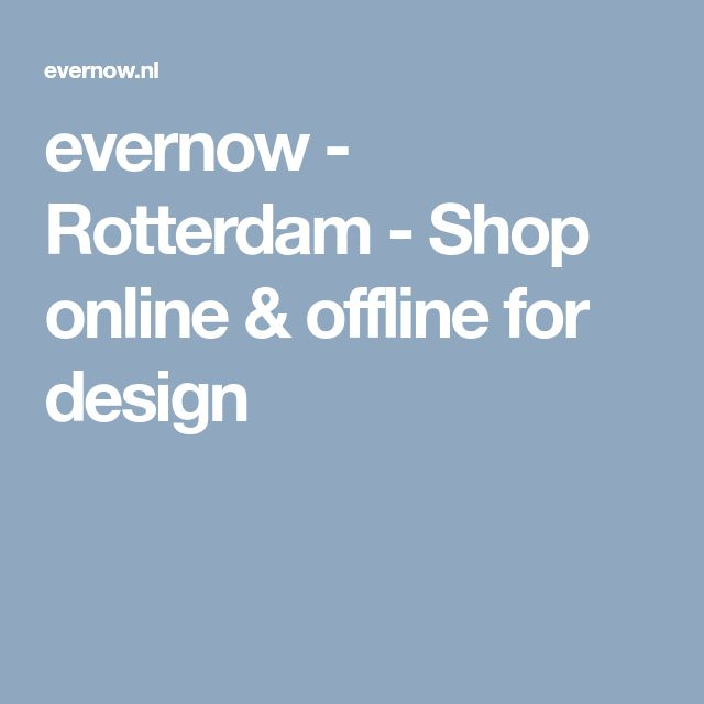 evernow - Rotterdam - Shop online & offline for design
