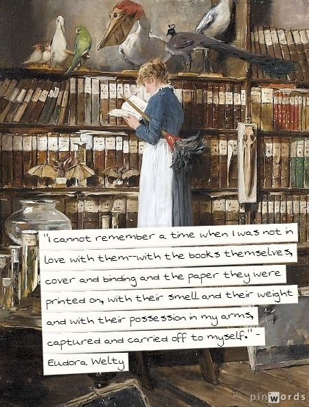 """I cannot remember a time when I was not in love with them--with the #books themselves, cover and binding and the paper they were printed on, with their smell and their weight and with their possession in my arms, captured and carried off to myself."" - #Eudora #Welty (painting by Edouard John Mentha)"