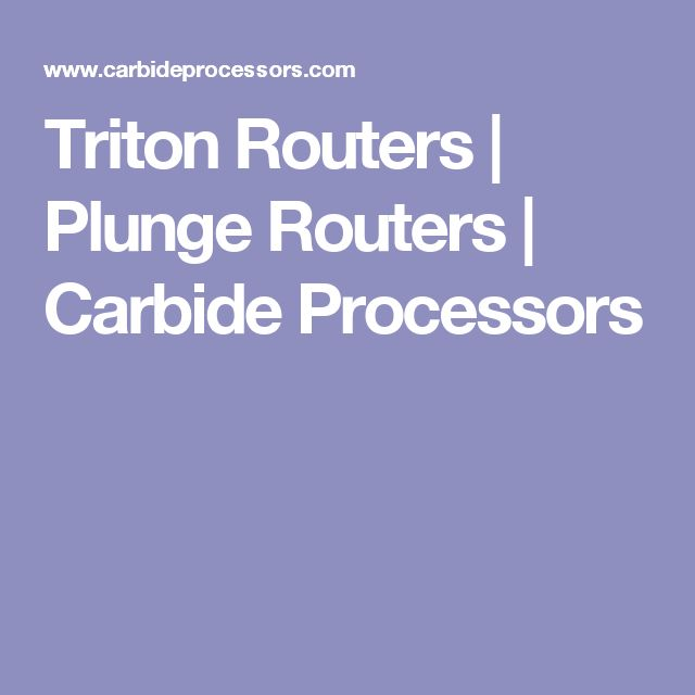Triton Routers | Plunge Routers | Carbide Processors