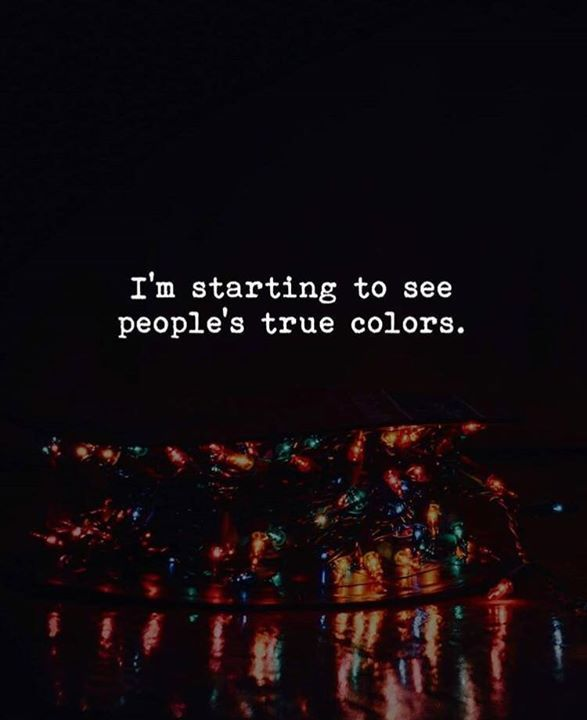 Im Starting To See Peoples True Colors Heartfelt Quotes True