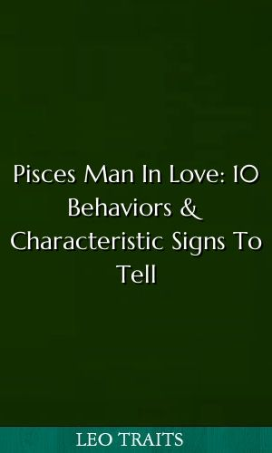 Pisces Man In Love: 10 Behaviors & Characteristic Signs To