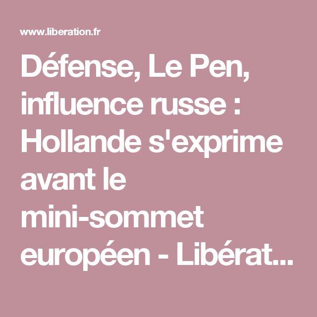 Défense, Le Pen, influence russe : Hollande s'exprime avant le mini-sommet européen - Libération