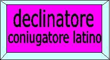 declinatore di nomi latini e coniugatore di verbi in latino; convertitore di numeri romani in decimali